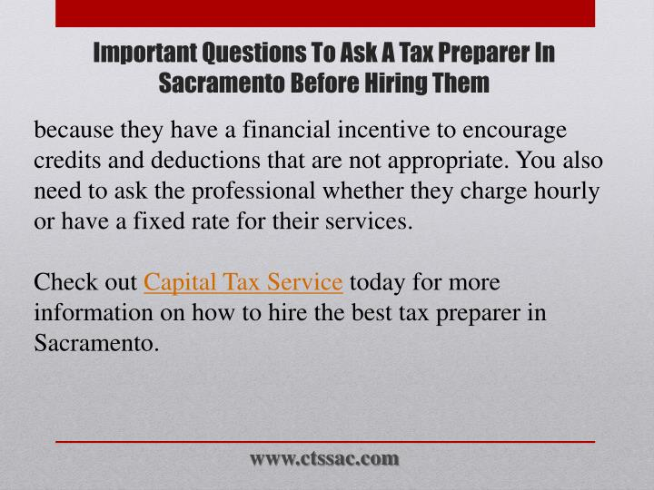 because they have a financial incentive to encourage credits and deductions that are not appropriate. You also need to ask the professional whether they charge hourly or have a fixed rate for their services
