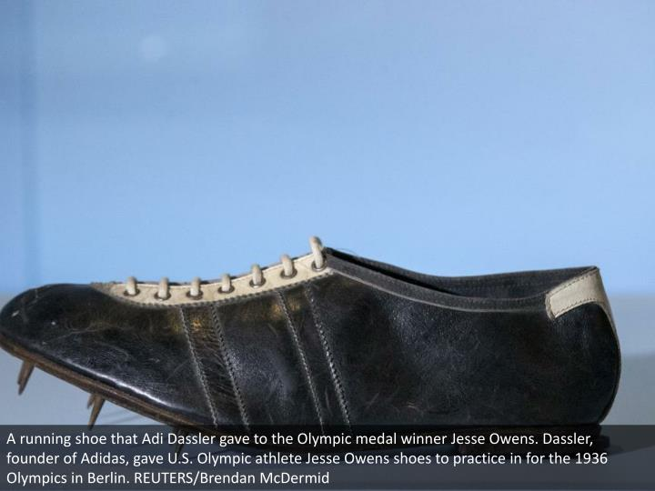 A running shoe that Adi Dassler gave to the Olympic medal winner Jesse Owens. Dassler, founder of Adidas, gave U.S. Olympic athlete Jesse Owens shoes to practice in for the 1936 Olympics in Berlin. REUTERS/Brendan McDermid
