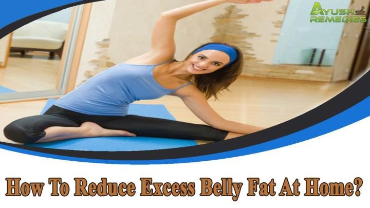 How to reduce excess belly fat at home