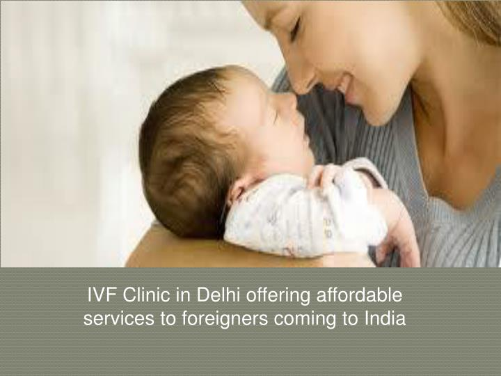 Ivf clinic in delhi offering affordable services to foreigners coming to india