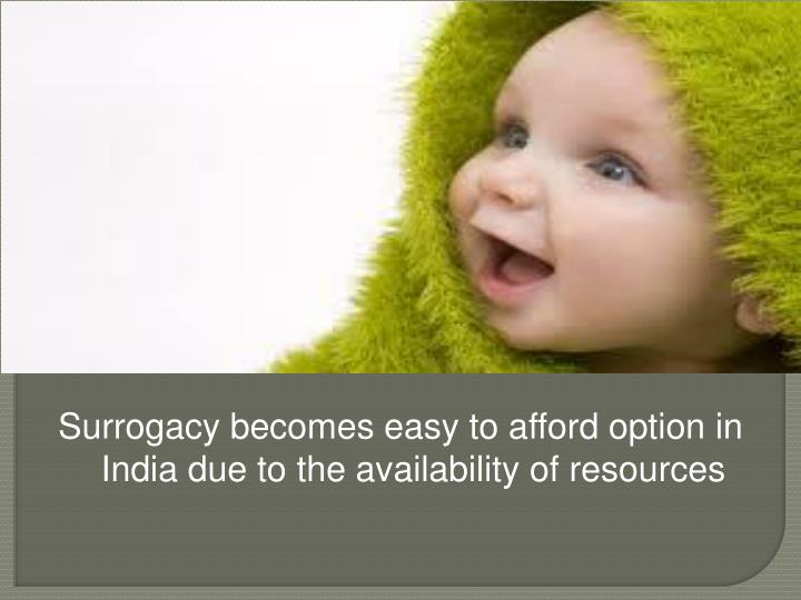 Surrogacy becomes easy to afford option in India due to the availability of resources