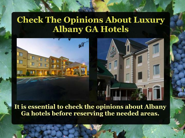 It is essential to check the opinions about albany ga hotels before reserving the needed areas