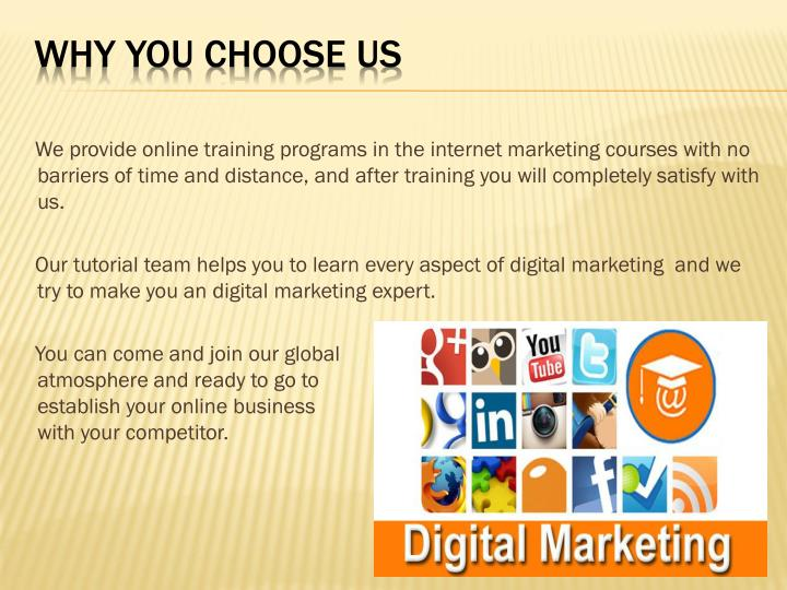 We provide online training programs in the internet marketing courses with no barriers of time and distance, and after training you will completely satisfy with us.