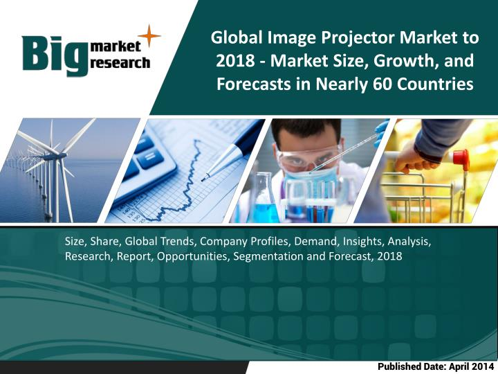 Global Image Projector Market to 2018 - Market Size, Growth, and Forecasts in Nearly 60 Countries