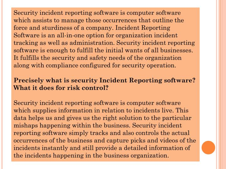 Security incident reporting software is computer software which assists to manage those occurrences ...