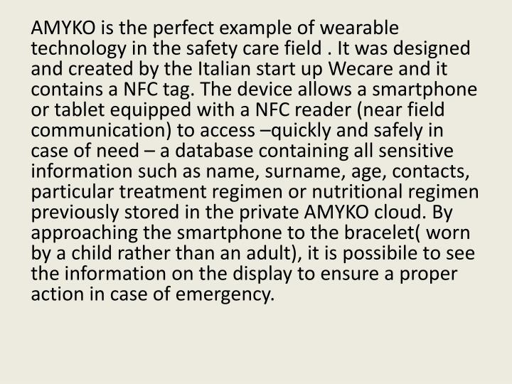 AMYKO is the perfect example of wearable technology in the safety care field . It was designed and created by the Italian start up