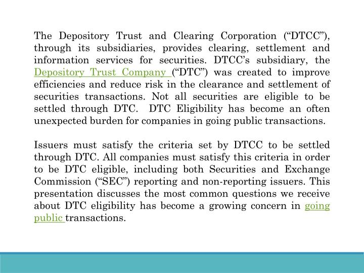 """The Depository Trust and Clearing Corporation (""""DTCC""""), through its subsidiaries, provides clearing, settlement and information services for securities. DTCC's subsidiary, the"""