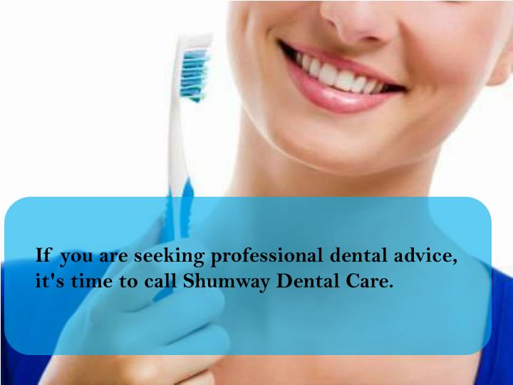 If you are seeking professional dental advice, it's time to call Shumway Dental Care.