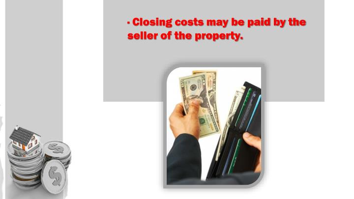 · Closing costs may be paid by the seller of the property.