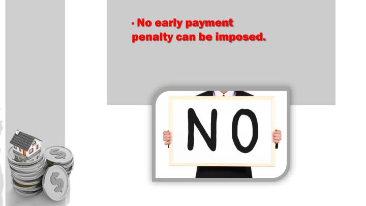 · No early payment penalty can be imposed.