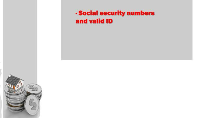 · Social security numbers and valid ID