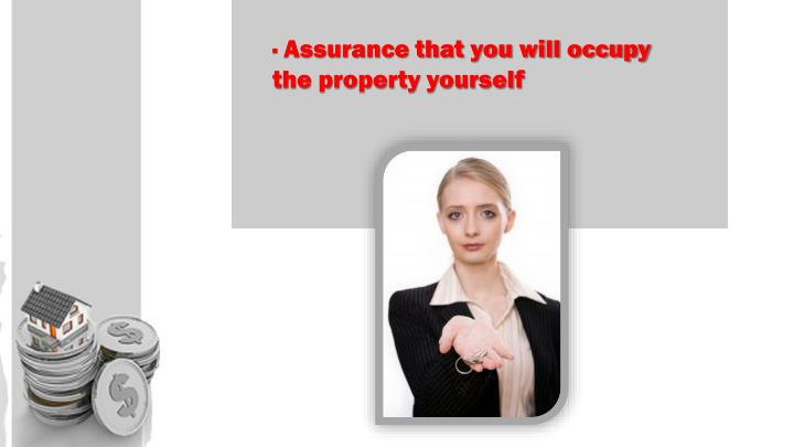 · Assurance that you will occupy the property yourself