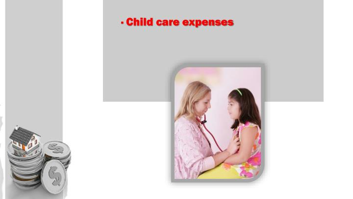 · Child care expenses