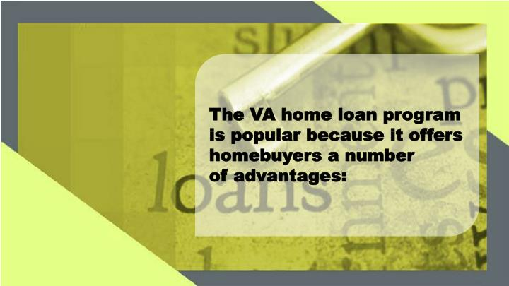 The VA home loan program is popular because it offers homebuyers a number