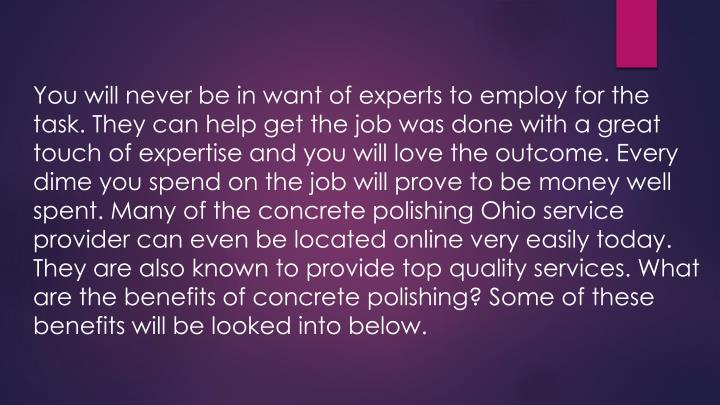 You will never be in want of experts to employ for the task. They can help get the job was done with...