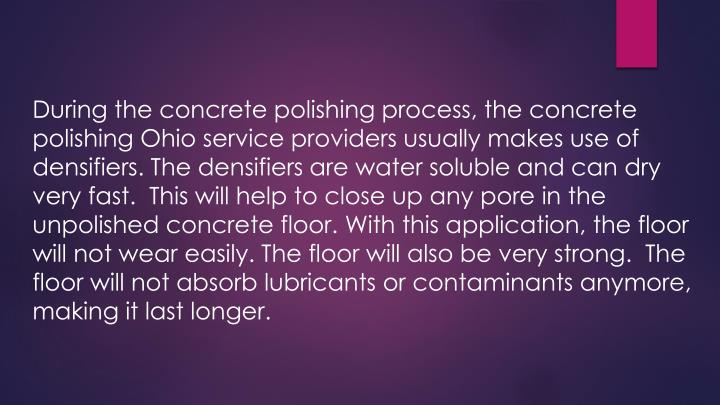 During the concrete polishing process, the concrete polishing Ohio service providers usually makes use of