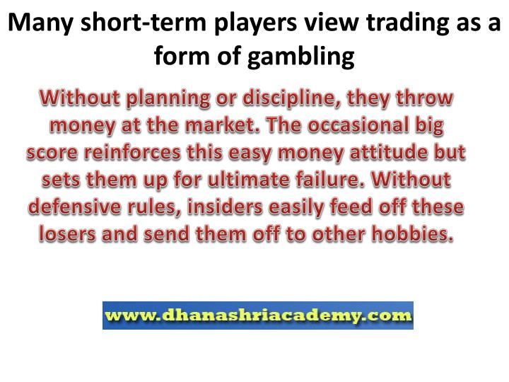 Without planning or discipline, they throw money at the market. The occasional big score reinforces this easy money attitude but sets them up for ultimate failure. Without defensive rules, insiders easily feed off these losers and send them off to other hobbies.