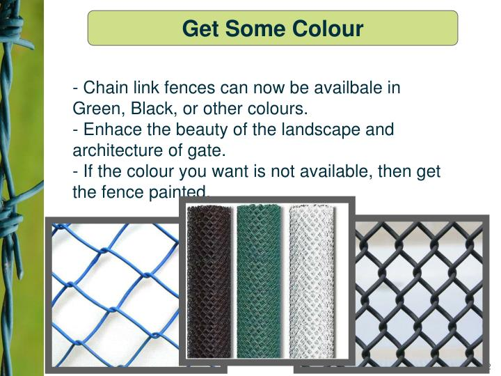 - Chain link fences can now be availbale in Green, Black, or other colours.
