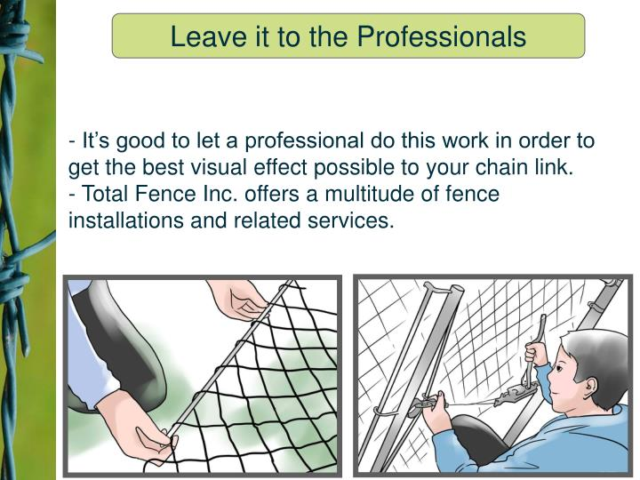 - It's good to let a professional do this work in order to get the best visual effect possible to your chain link.