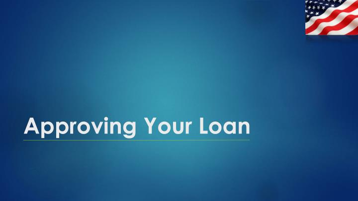 Approving Your Loan