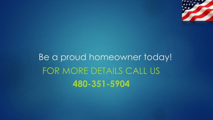 Be a proud homeowner today!