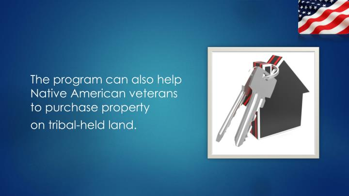 The program can also help Native American veterans to purchase property