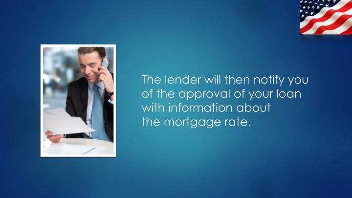 The lender will then notify you
