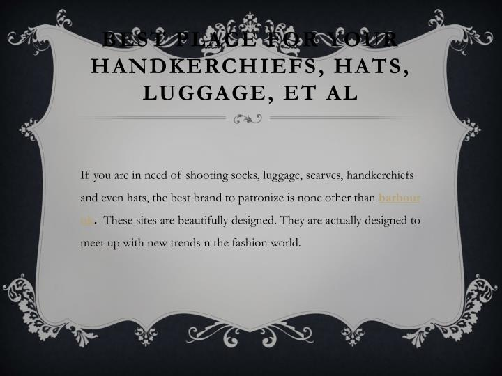 Best place for your handkerchiefs, hats, luggage, et al
