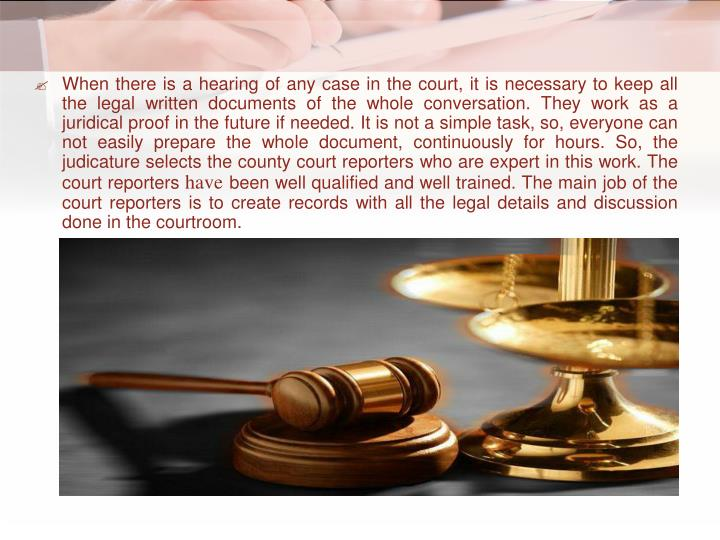 When there is a hearing of any case in the court, it is necessary to keep all the legal written docu...