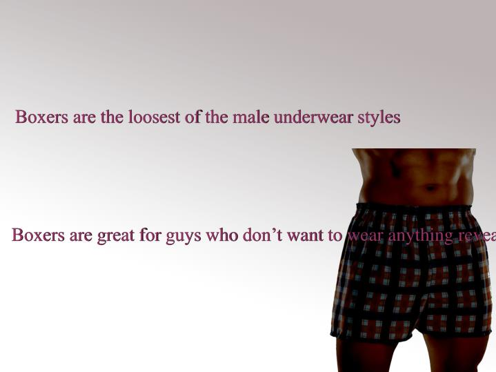 Boxers are the loosest of the male underwear styles
