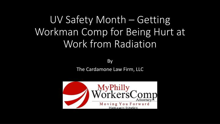 Uv safety month getting workman comp for being hurt at work from radiation