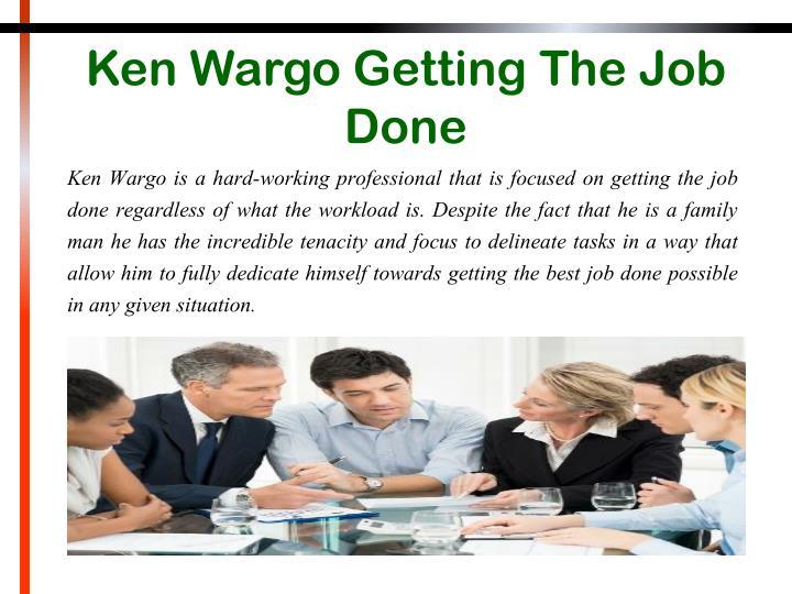 Ken Wargo Getting The Job Done