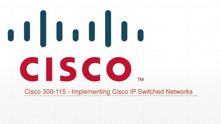 Cisco 300-115 - Implementing Cisco IP Switched Networks