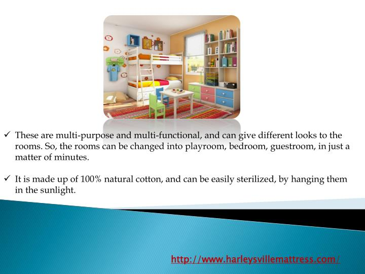 These are multi-purpose and multi-functional, and can give different looks to the rooms. So, the rooms can be changed into playroom, bedroom, guestroom, in just a matter of minutes