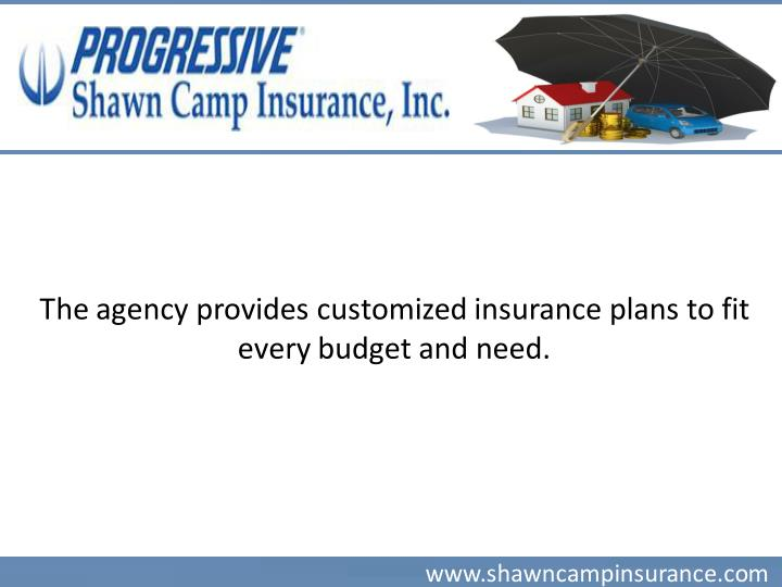 The agency provides customized insurance plans to fit