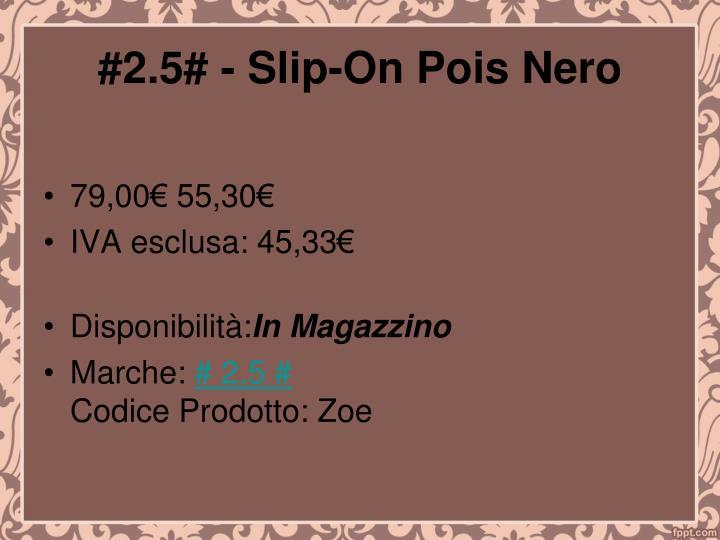 #2.5# - Slip-On Pois Nero