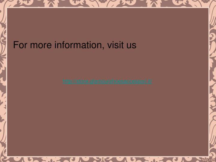 For more information, visit us