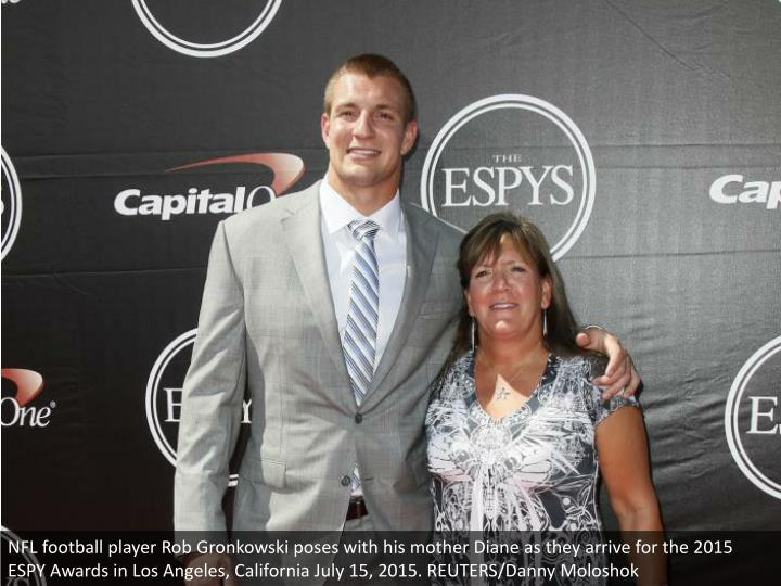 NFL football player Rob Gronkowski poses with his mother Diane as they arrive for the 2015 ESPY Awards in Los Angeles, California July 15, 2015. REUTERS/Danny Moloshok