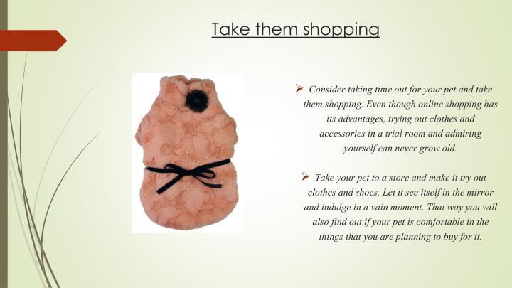Take them shopping