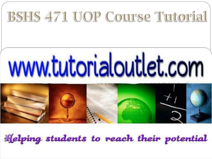 BSHS 471 UOP Course