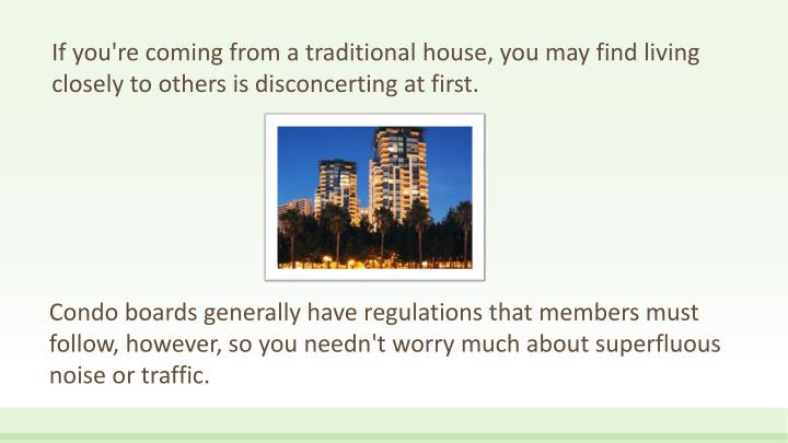 If you're coming from a traditional house, you may find living closely to others is disconcerting at first.