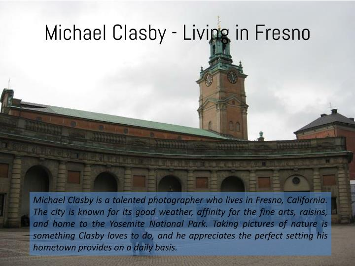 Michael Clasby - Living in Fresno