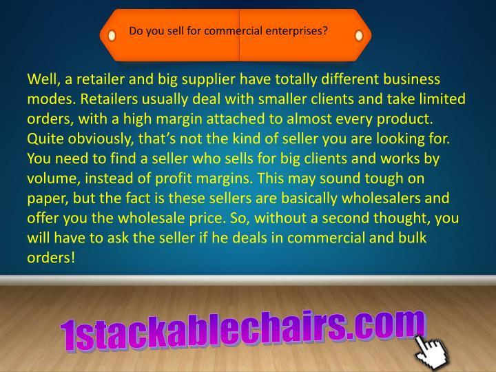 Do you sell for commercial enterprises?