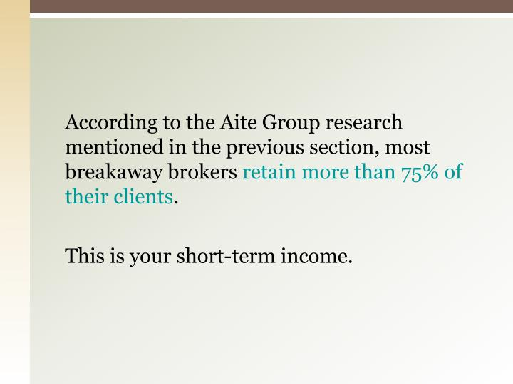 According to the Aite Group research mentioned in the previous section, most breakaway brokers
