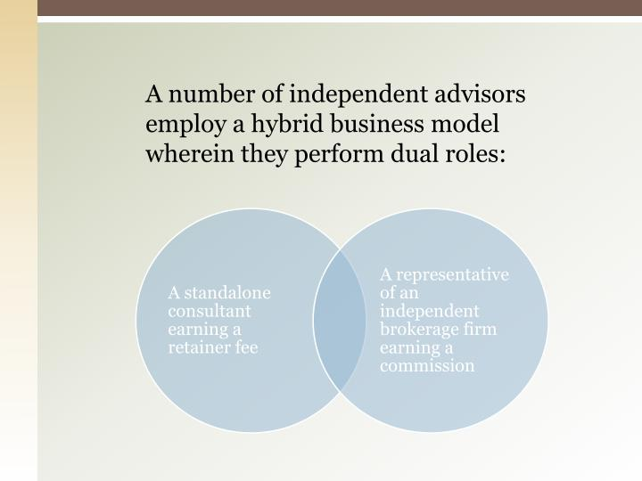 A number of independent advisors employ a hybrid business model