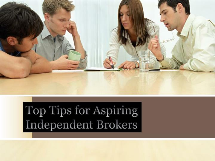 Top tips for aspiring independent brokers