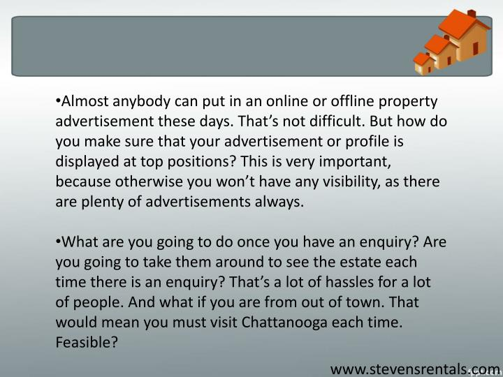 Almost anybody can put in an online or offline property advertisement these days. That's not diffi...