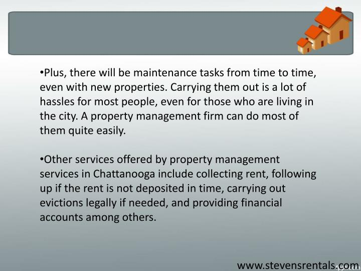 Plus, there will be maintenance tasks from time to time, even with new properties. Carrying them out is a lot of hassles for most people, even for those who are living in the city. A property management firm can do most of them quite easily.