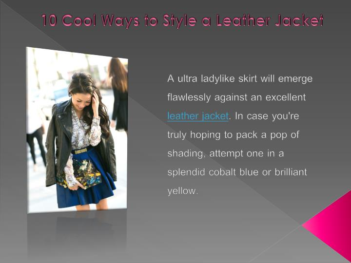 10 cool ways to style a leather jacket