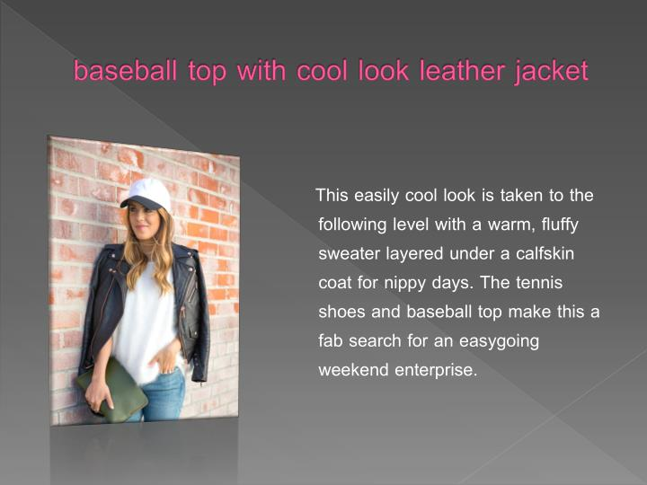 baseball top with cool look leather jacket